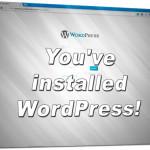 You've Installed Wordpress